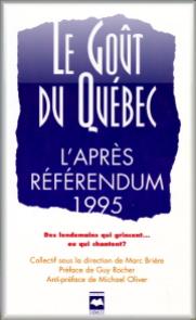 Le goût du Québec. L'après référendum 1995. Des lendemains qui grincent… ou qui chantent?